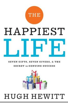 The Happiest Life: Seven Gifts, Seven Givers, and the Secret to Genuine Success - eBook  -     By: Hugh Hewitt