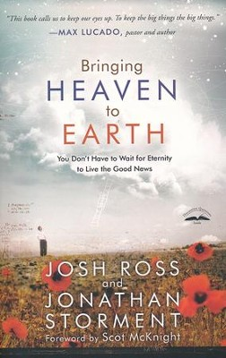 Bringing Heaven to Earth: You Don't Have to Wait for  Eternity to Live the Good News  -     By: Josh Ross