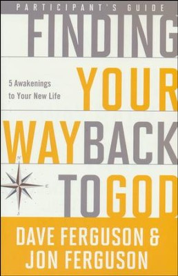 Finding Your Way Back to God: Five Awakenings to Your New Life--Participant's Guide  -     By: Dave Ferguson, Jon Ferguson