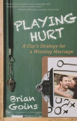 Playing Hurt: A Guy's Strategy for a Winning Marriage  -     By: Brian Goins