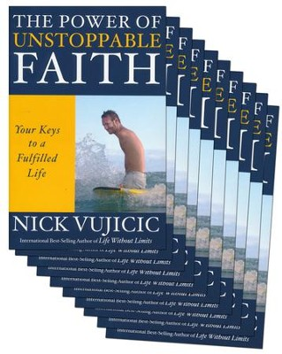 The Power of Unstoppable Faith: Your Keys to a Fulfilled Life (10-PK)  -     By: Nick Vujicic