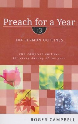 Preach for a Year, Volume 3: 104 Sermon Outlines  -