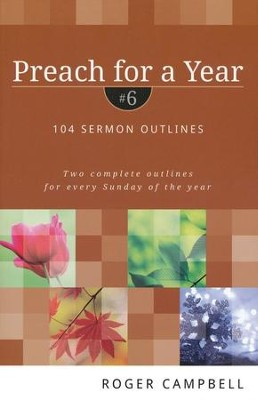 Preach for a Year, Volume 6: 104 Sermon Outlines  -     By: Roger Campbell