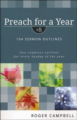 Preach for a Year, Volume 8: 104 Sermon Outlines  -     By: Roger Campbell