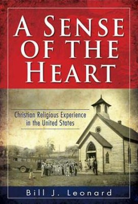 A Sense of the Heart: Christian Religious Experience in the United States - eBook  -     By: Bill J. Leonard