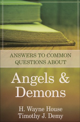 Answers to Common Questions About Angels and Demons  -     By: H. Wayne House, Timothy J. Demy