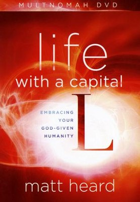 Life with a Capital L DVD: Embracing Your God-Given Humanity  -     By: Matt Heard