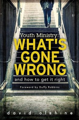 Youth Ministry: What's Gone Wrong & How to Get it Right - eBook  -     By: David Olshine