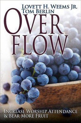 Overflow: Increase Worship Attendance & Bear More Fruit - eBook  -     By: Lovett H. Weems Jr., Tom Berlin