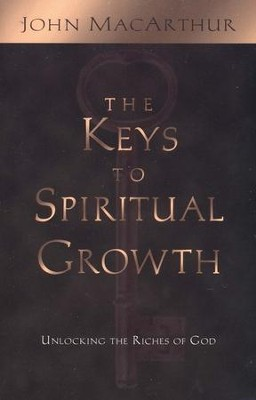 The Keys to Spiritual Growth                             -     By: John MacArthur