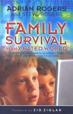Family Survival in an X-Rated World: A Practical  Guide for Guarding your Heart and Protecting Your Home  -     By: Adrian Rogers, Joyce Rogers