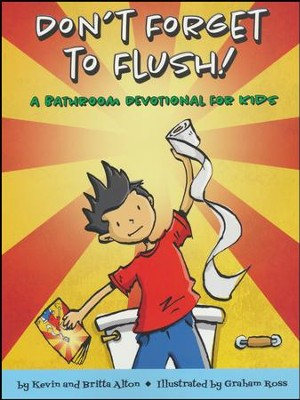 Don't Forget to Flush: A Bathroom Devotional for Kids   -     By: Kevin Alton, Britta Alton