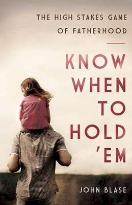 Know When to Hold 'Em: The High Stakes Game of Fatherhood - eBook  -     By: John Blase