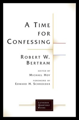 A Time for Confessing  -     By: Robert W. Bertram