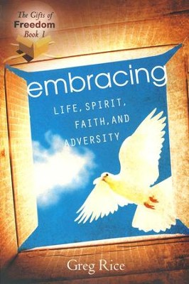 Embracing Life, Spirit, and Faith  -     By: Greg Rice