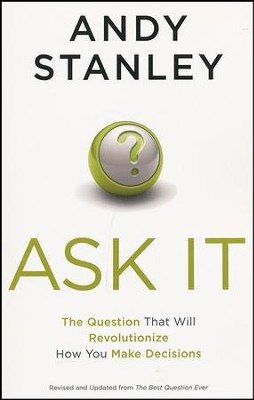 Ask It! The Question That Will Revolutionize How You Make Decisions  -     By: Andy Stanley