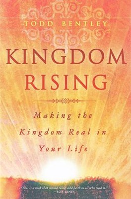 Kingdom Rising: Making the Kingdom Real in Your Life  -     By: Todd Bentley