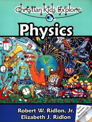 Christian Kids Explore Physics, Second Edition--Book and CD-ROM  -     By: Robert W. Ridlon Jr., Elizabeth J. Ridlon