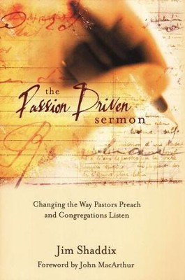 The Passion-Driven Sermon: A Practical Theology for Pastoral Preaching  -     By: James L. Shaddix