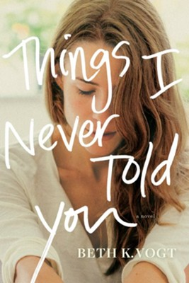 Things I Never Told You  -     By: Beth Vogt