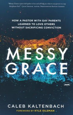 Messy Grace: How a Pastor with Gay Parents Learned to Love Others Without Sacrificing Conviction  -     By: Caleb Kaltenbach