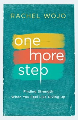 One More Step : Finding Strength When You Feel Like Giving Up  -     By: Rachel Wojo