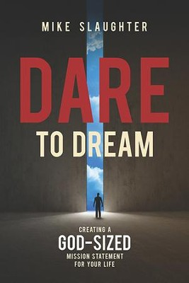 Dare to Dream: Creating a God-Sized Mission Statement for Your Life - eBook  -     By: Mike Slaughter