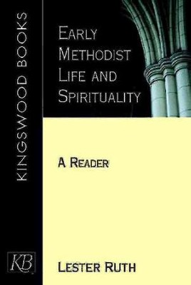 Early Methodist Life & Spirituality  -     By: Lester Ruth