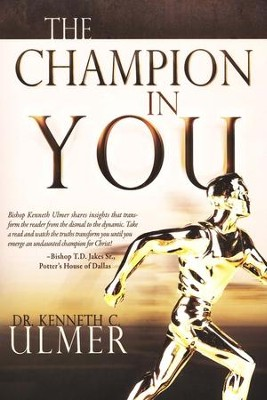 The Champion in You  -     By: Dr. Kenneth C. Ulmer