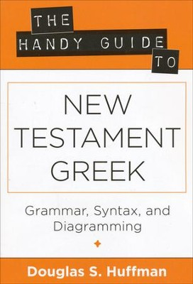 The Handy Guide to New Testament Greek  -     By: Douglas S. Huffman