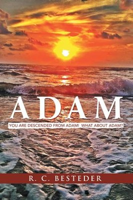 Adam: You Are Descended from Adam! What about Adam? - eBook  -     By: R.C. Besteder
