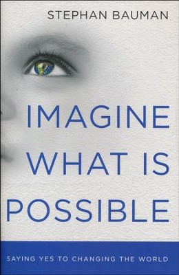 Imagine What Is Possible: Saying Yes to Changing the World, 10 copies  -     By: Stephan Bauman