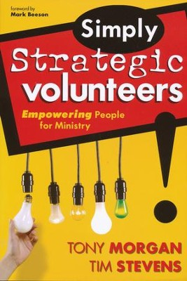 Simply Strategic Volunteers: Empowering People for Ministry  -     By: Tony Morgan, Tim Stevens