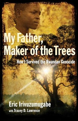 My Father, Maker of the Trees: How I Survived the Rwandan Genocide - eBook  -     By: Eric Irivuzumugabe, Tracey D. Lawrence