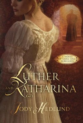 Luther and Katharina: A Novel of Love and Rebellion  -     By: Jody Hedlund