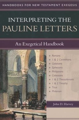 Interpreting the Pauline Letters: An Exegetical   Handbook  -     By: John D. Harvey
