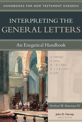 Interpreting the General Letters: An Exegetical Handbook   -     By: Herbert W. Bateman