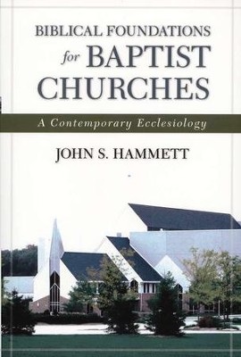 Biblical Foundations for Baptist Churches: A Contemporary Ecclesiology  -     By: John S. Hammett