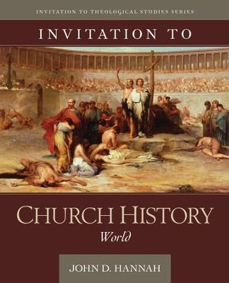 Invitation to Church History: World  -     By: John D. Hannah