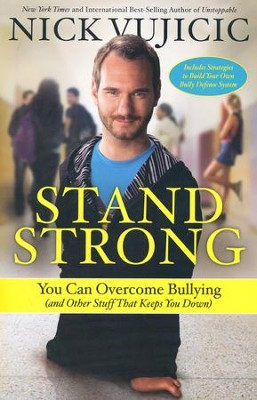 Stand Strong: You Can Overcome Bullying (and Other Stuff That Keeps You Down) - By: Nick Vujicic