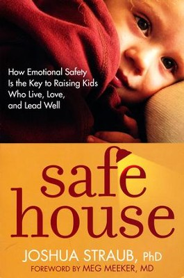 Safe House: How Emotional Safety Is the Key to Raising Kids Who Live, Love, and Lead Well  -     By: Joshua Straub