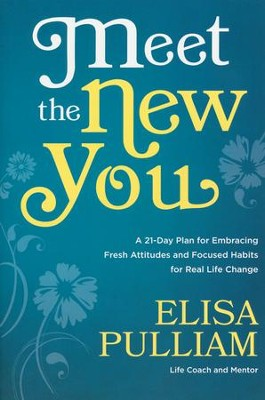 Meet the New You: A 21-Day Plan for Embracing Fresh Attitudes and Focused Habits for Real Life Change  -     By: Elisa Pulliam