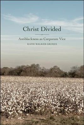 Christ Divided: Antiblackness as Corporate Vice  -     By: Katie Walker Grimes