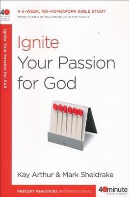 Ignite Your Passion for God  -     By: Kay Arthur