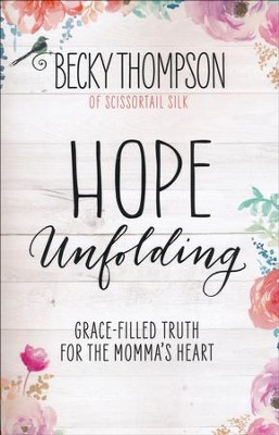 Hope Unfolding: Grace-Filled Truth for the Momma's Heart  -     By: Becky Thompson