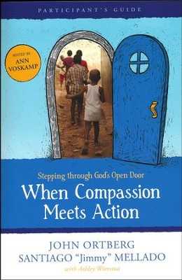 When Compassion Meets Action, Participant's Guide   -     By: John Ortberg, Ann Voskamp, Jimmy Mellado