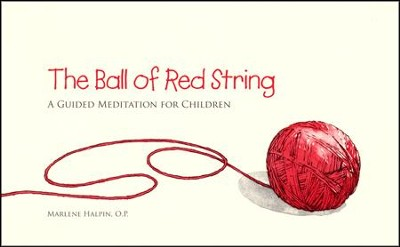 The Ball of Red String: A Guided Meditation for  Children  -     By: Marlene Halpin