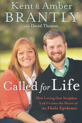 Called for Life: How Loving Our Neighbor Led Us into the Heart of the Ebola Epidemic  -     By: Kent Brantly, Amber Brantly, David Thomas