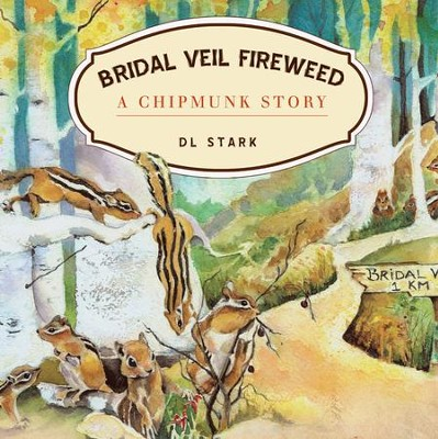 Bridal Veil Fireweed: A Chipmunk Story - eBook  -     By: D.L. Stark