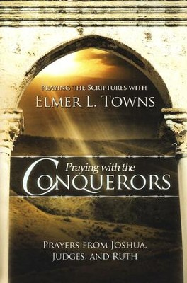 Praying with the Conquerors  -     By: Elmer L. Towns